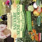 Manuale per salvare i semi dell'orto e la biodiversit�. Scopri e difendi 117 ortaggi, erbe aromatiche e fiori alimentari