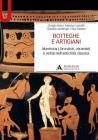 Botteghe e artigiani. Marmorari, bronzisti, ceramisti e vetrai nell'antichit� classica