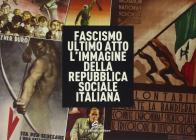 Fascismo ultimo atto. L'immagine della Repubblica Sociale Italiana