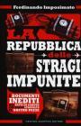 La Repubblica delle stragi impunite. I documenti inediti dei fatti di sangue che hanno sconvolto il nostro Paese