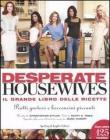 Desperate housewives. Il grande libro delle ricette. Piatti gustosi e bocconcini piccanti