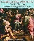 La bellezza inquieta. Arte in Abruzzo al tempo di Margherita d'Austria