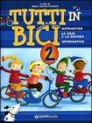 Tutti in bici 2. Matematica, le cose e la natura, informatica. Per la Scuola elementare