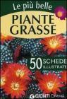 Le pi� belle piante grasse. 50 schede illustrate