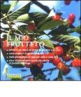 Il mio frutteto. Coltivare gli alberi da frutto in giardino e in vaso
