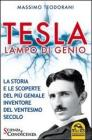 Tesla, lampo di genio. La storia e le scoperte del pi geniale inventore del ventesimo secolo