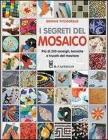 I segreti del mosaico. Pi� di 200 consigli, tecniche e trucchi del mestiere