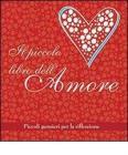 Il piccolo libro dell'amore. Piccoli pensieri per la riflessione