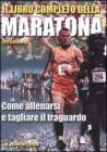 Il libro completo della maratona. Come allenarsi e tagliare il traguardo