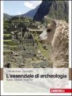 L' essenziale di archeologia. Teoria, metodi, pratiche