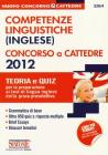 Competenze linguistiche (inglese). Concorso a cattedre 2012. Teoria e quiz per la preparazione ai test di lingua inglese della prova preselettiva