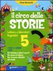 Il circo delle storie. Letture e laboratori linguistici. I testi e i generi. I temi. Per la 5� classe elementare