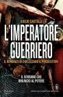 L' imperatore guerriero. Il romanzo di Diocleziano il persecutore