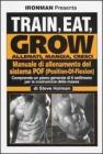 Train, eat, grow-Allenati, mangia, cresci. Manuale di allenamento del sistema POF (Position-Of-Flexion)