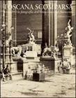Toscana scomparsa. Attraverso la fotografia dell'Ottocento e Novecento