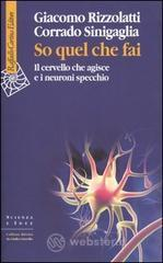 So quel che fai. Il cervello che agisce e i neuroni specchio