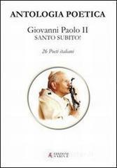 Antologia poetica. Giovanni Paolo II. Santo subito!
