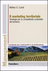 Il marketing territoriale. Strategie per la competitivit� sostenibile del territorio