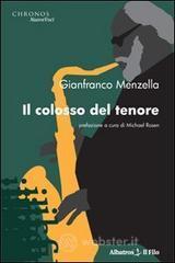 """LA CASA EDITRICE IL FILO PRESENTA """"Il colosso del tenore"""" DI GIANFRANCO MENZELLA."""