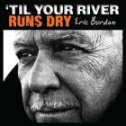 'til your river runs dry