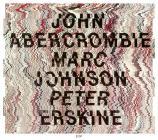 John abercrombie, marc johnson, peter erskine