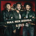 Max Nek Renga - il disco