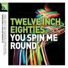 Twelve inch eighties   you spin me round