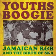 Youths boogie / jamaican r&b and the bir