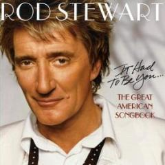It had to be you - the great american song book