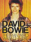 David Bowie. The Man Who Wasn't There