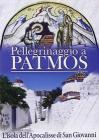 Pellegrinaggio a Patmos. L'isola dell'Apocalisse di San Giovanni