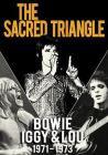 David Bowie, Iggy Pop, Lou Reed. The Sacred Triangle. 1971 - 1973