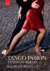 Tango pasión. Tango in Berlin