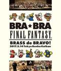 Final Fantasy - Bra Bra Final Fantasy Brass De Bravo 2017 With (Blu-ray)