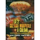 La seconda guerra mondiale a colori vista dagli americani. Vol. 1
