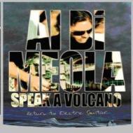 Al Di Meola. Speak A Volcano