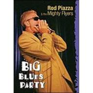 Rod Piazza & the Mighty Flyers. Big Blues Party