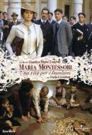 Maria Montessori. Una vita per i bambini