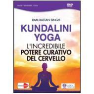 Ram Rattan Singh. Kundalini Yoga. L'incredibile potere curativo del cervello