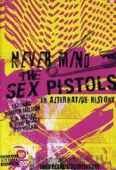 The Sex Pistols. Never Mind The Sex Pistols. An Alternative History