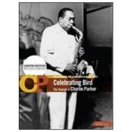 Charlie Parker. Celebrating Bird. The Triumph of Charlie Parker