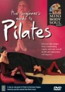 The Beginner's Guide to Pilates. Mind Body & Soul