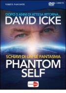 David Icke. Phantom Self. Schiavi di un sé fantasma