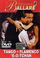 Impariamo A Ballare - Tango / Flamenco / 'E-O-Tchan