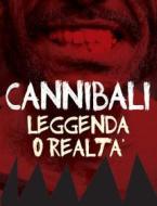Cannibali Leggenda O Realta'
