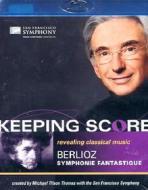 Hector Berlioz. Sinfonia fantastica. Symphonie fantastique. Keeping Score (Blu-ray)
