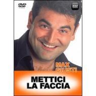 Max Giusti. Mettici la faccia
