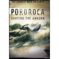 Pororoca. Surfing The Amazon
