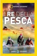 I re della pesca. National Geographic (3 Dvd)