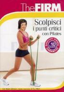 The Firm. Scolpisci i punti critici con Pilates